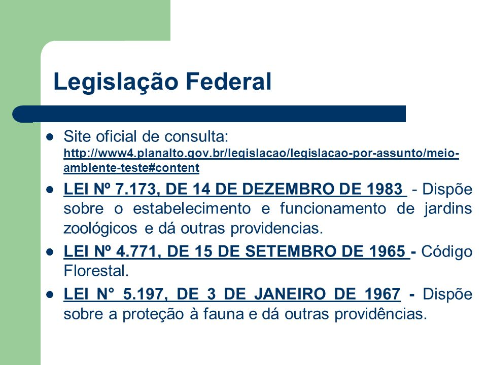 Legislação Federal Site oficial de consulta: http://www4.planalto.gov.br/legislacao/legislacao-por-assunto/meio-ambiente-teste#content.