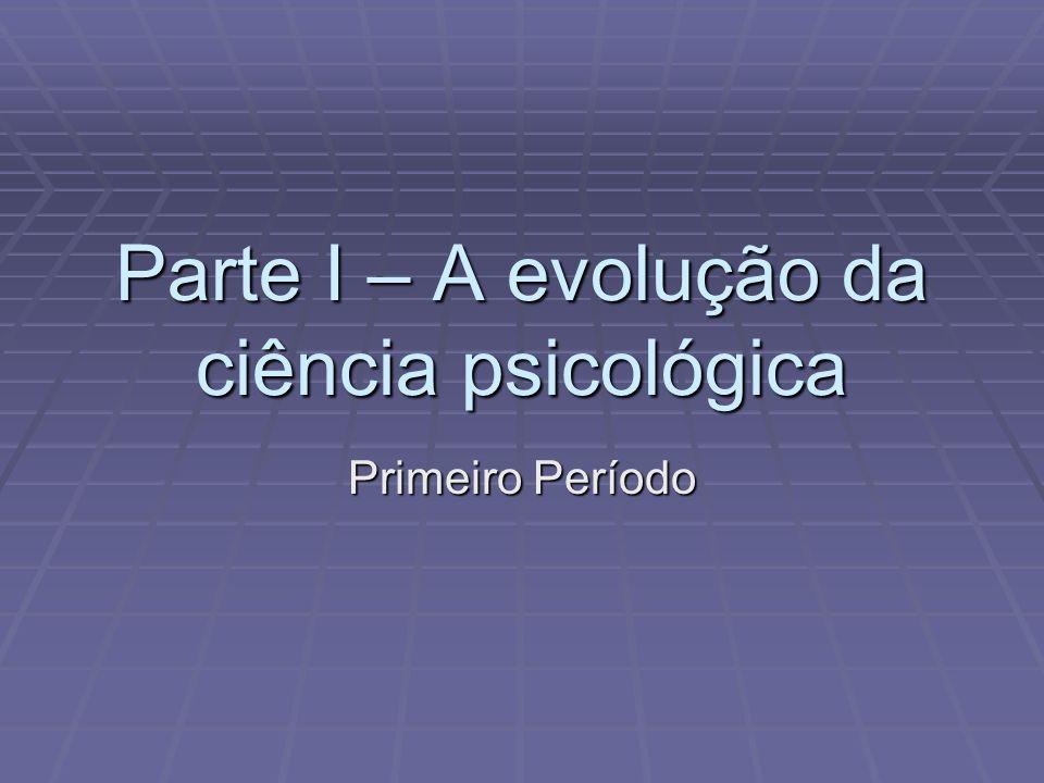 Parte I – A evolução da ciência psicológica