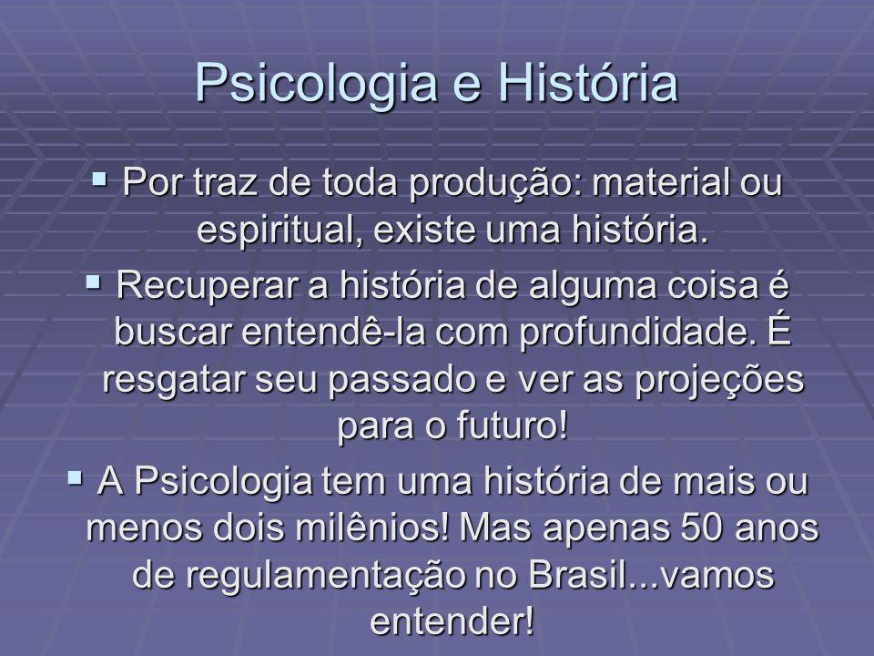 Psicologia e História Por traz de toda produção: material ou espiritual, existe uma história.