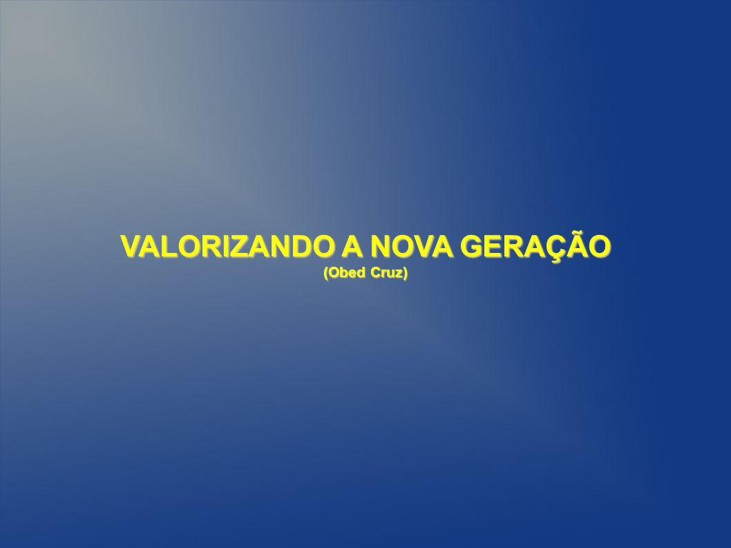 VALORIZANDO A NOVA GERAÇÃO
