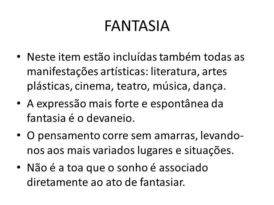 FANTASIA Neste item estão incluídas também todas as manifestações artísticas: literatura, artes plásticas, cinema, teatro, música, dança.