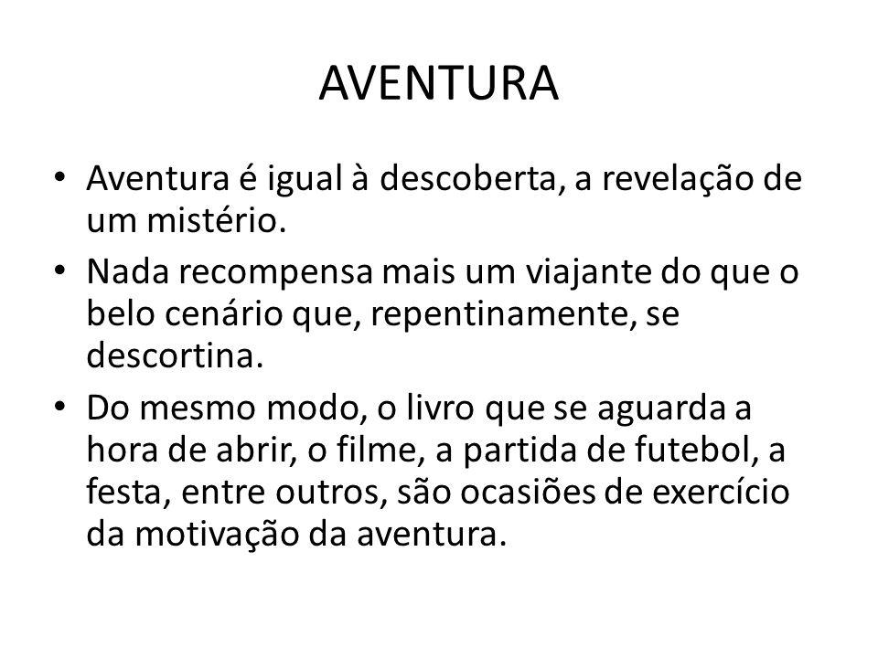 AVENTURA Aventura é igual à descoberta, a revelação de um mistério.