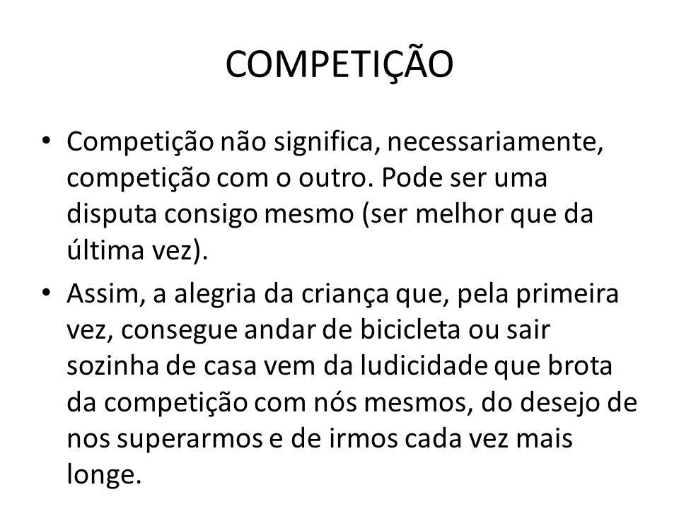 COMPETIÇÃOCompetição não significa, necessariamente, competição com o outro. Pode ser uma disputa consigo mesmo (ser melhor que da última vez).