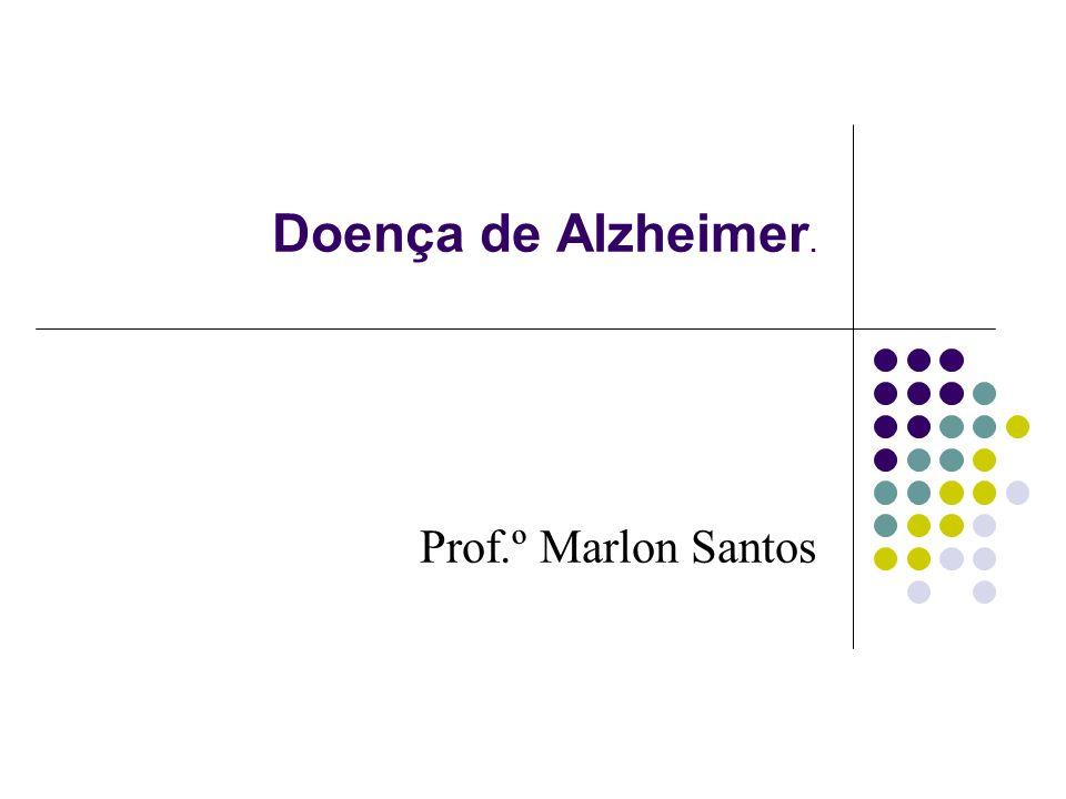 Doença de Alzheimer. Prof.º Marlon Santos