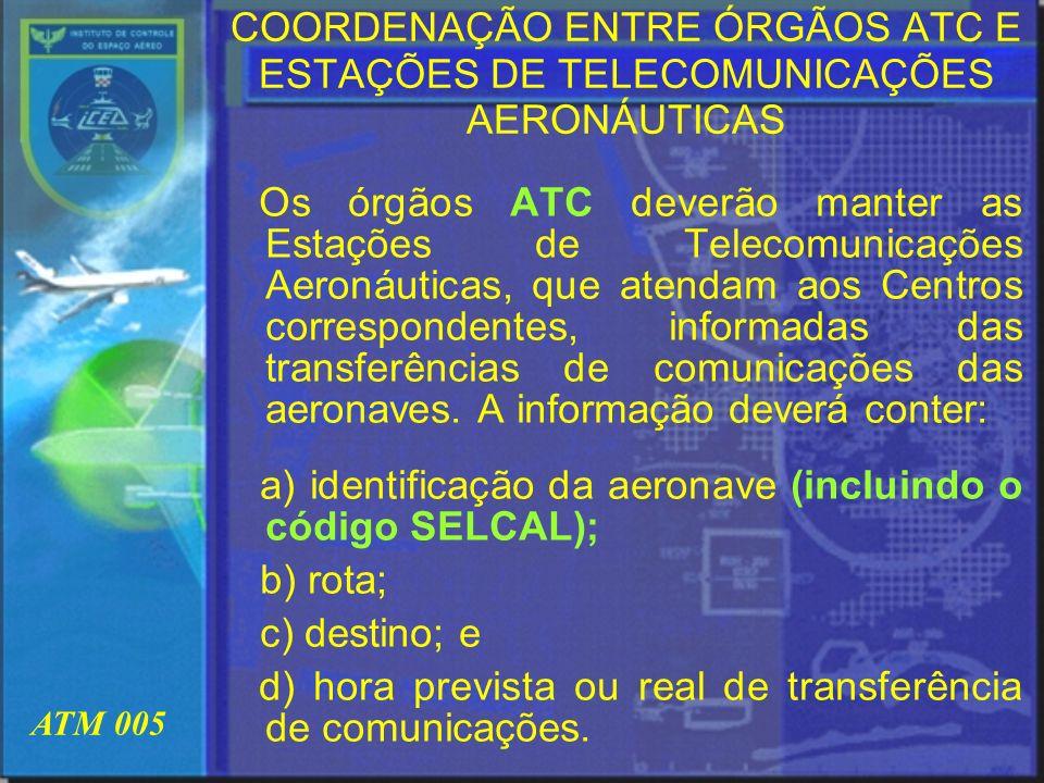 a) identificação da aeronave (incluindo o código SELCAL); b) rota;