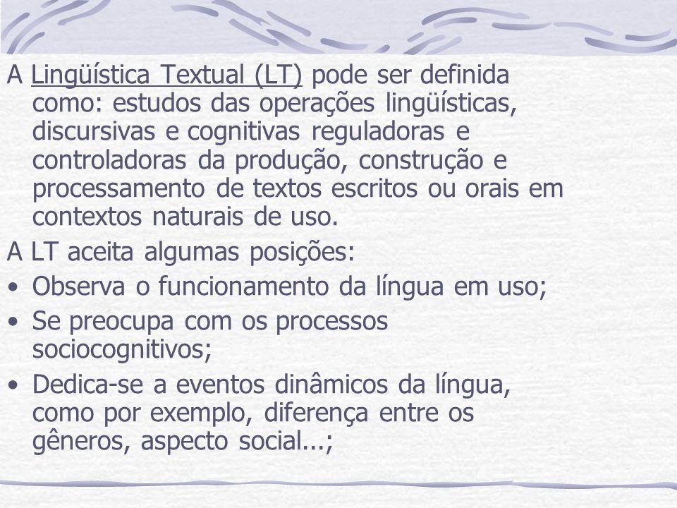 A Lingüística Textual (LT) pode ser definida como: estudos das operações lingüísticas, discursivas e cognitivas reguladoras e controladoras da produção, construção e processamento de textos escritos ou orais em contextos naturais de uso.