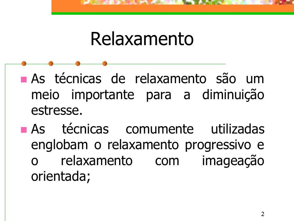 Relaxamento As técnicas de relaxamento são um meio importante para a diminuição estresse.