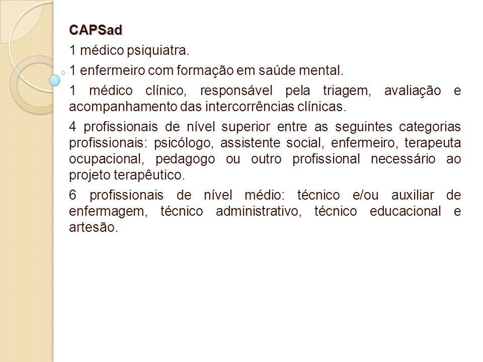 CAPSad 1 médico psiquiatra. 1 enfermeiro com formação em saúde mental.