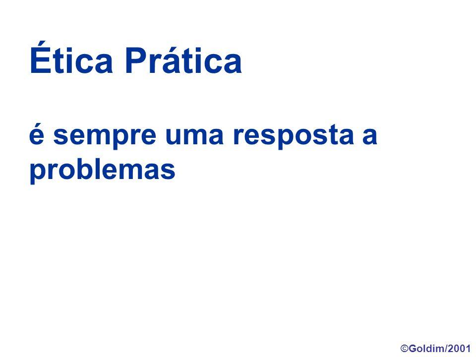 Ética Prática é sempre uma resposta a problemas ©Goldim/2001