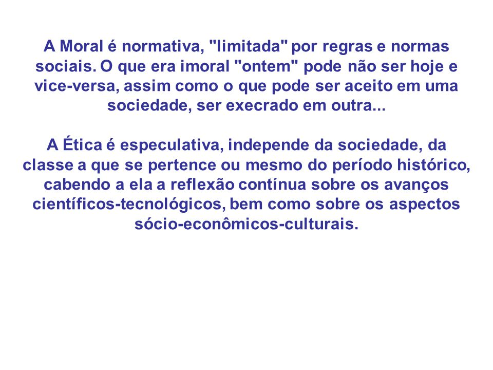 A Moral é normativa, limitada por regras e normas sociais