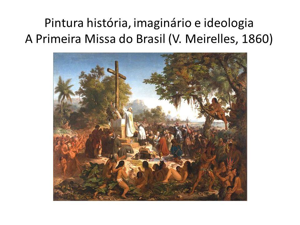 Pintura história, imaginário e ideologia A Primeira Missa do Brasil (V
