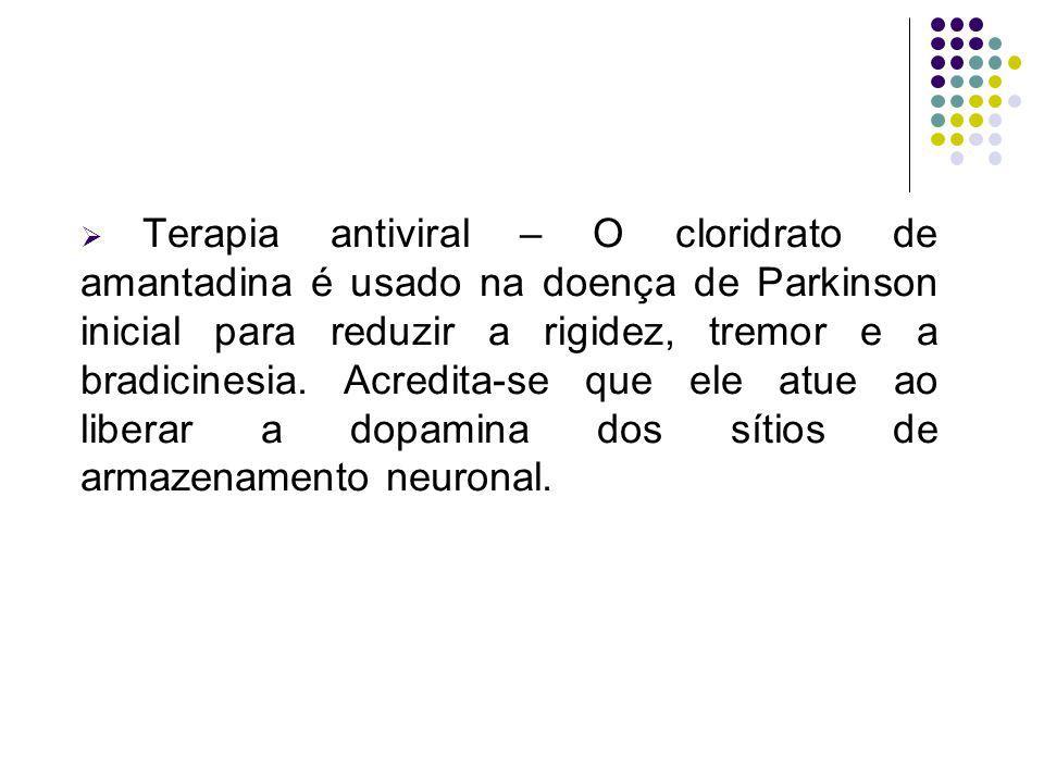 Terapia antiviral – O cloridrato de amantadina é usado na doença de Parkinson inicial para reduzir a rigidez, tremor e a bradicinesia.