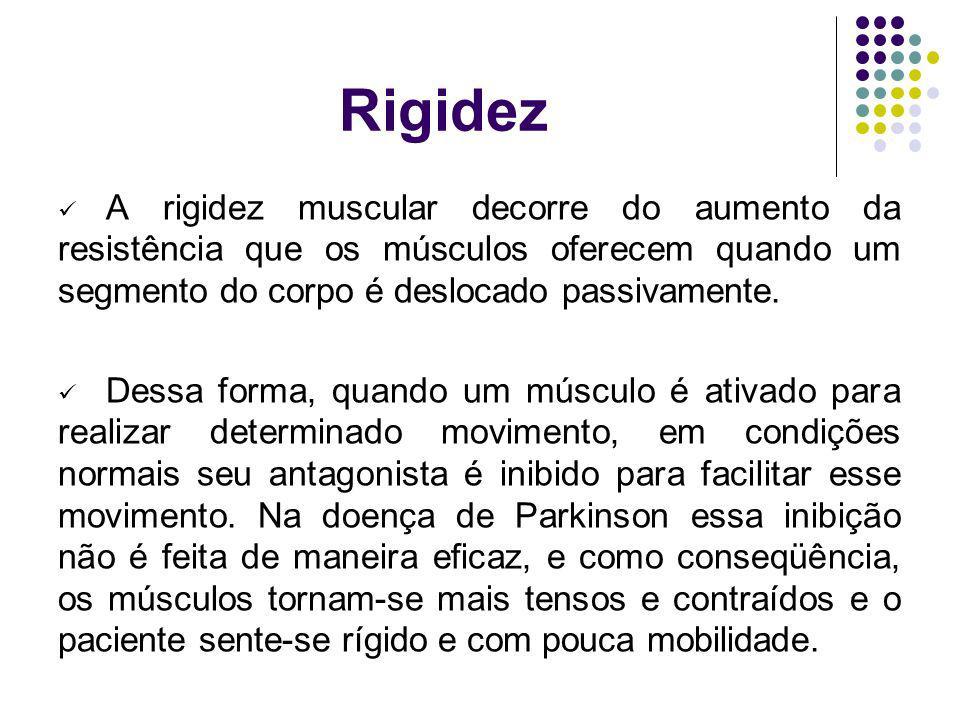 Rigidez A rigidez muscular decorre do aumento da resistência que os músculos oferecem quando um segmento do corpo é deslocado passivamente.