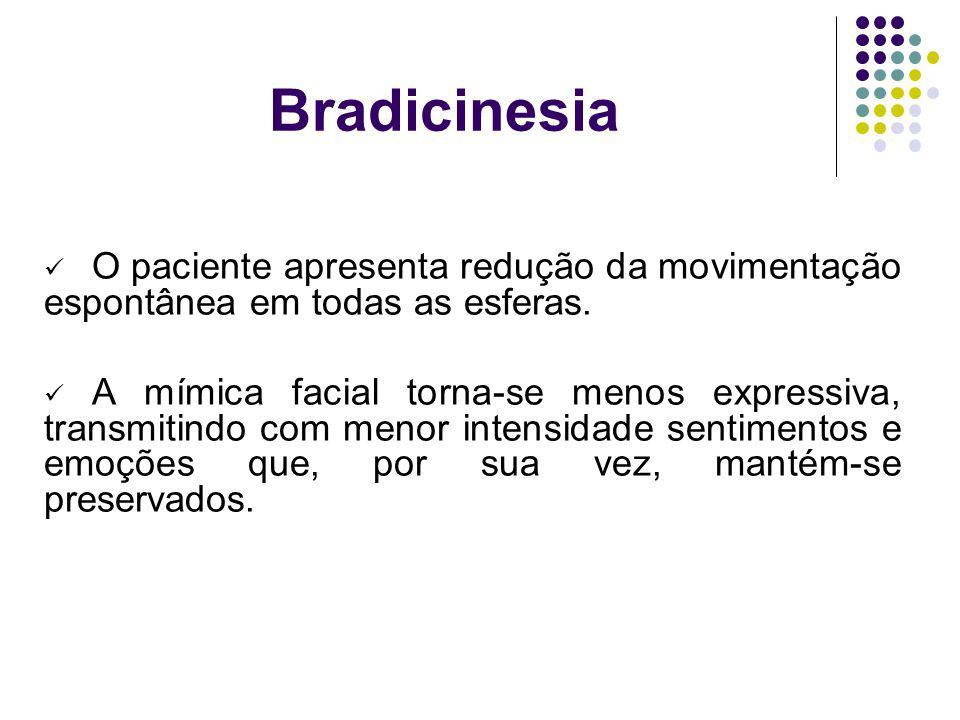 Bradicinesia O paciente apresenta redução da movimentação espontânea em todas as esferas.