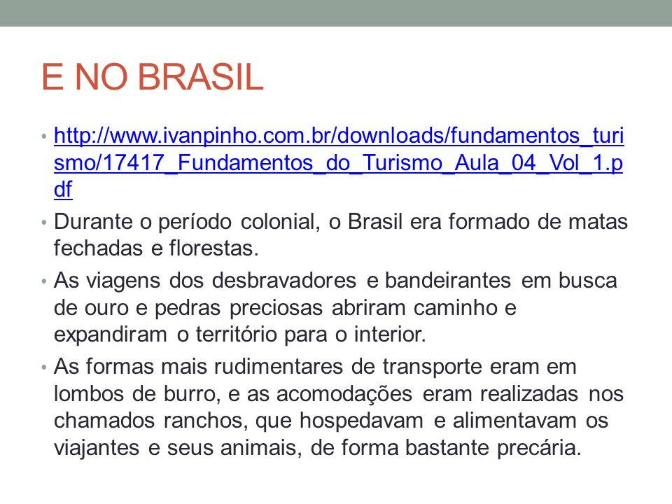 E NO BRASIL http://www.ivanpinho.com.br/downloads/fundamentos_turismo/17417_Fundamentos_do_Turismo_Aula_04_Vol_1.pdf.