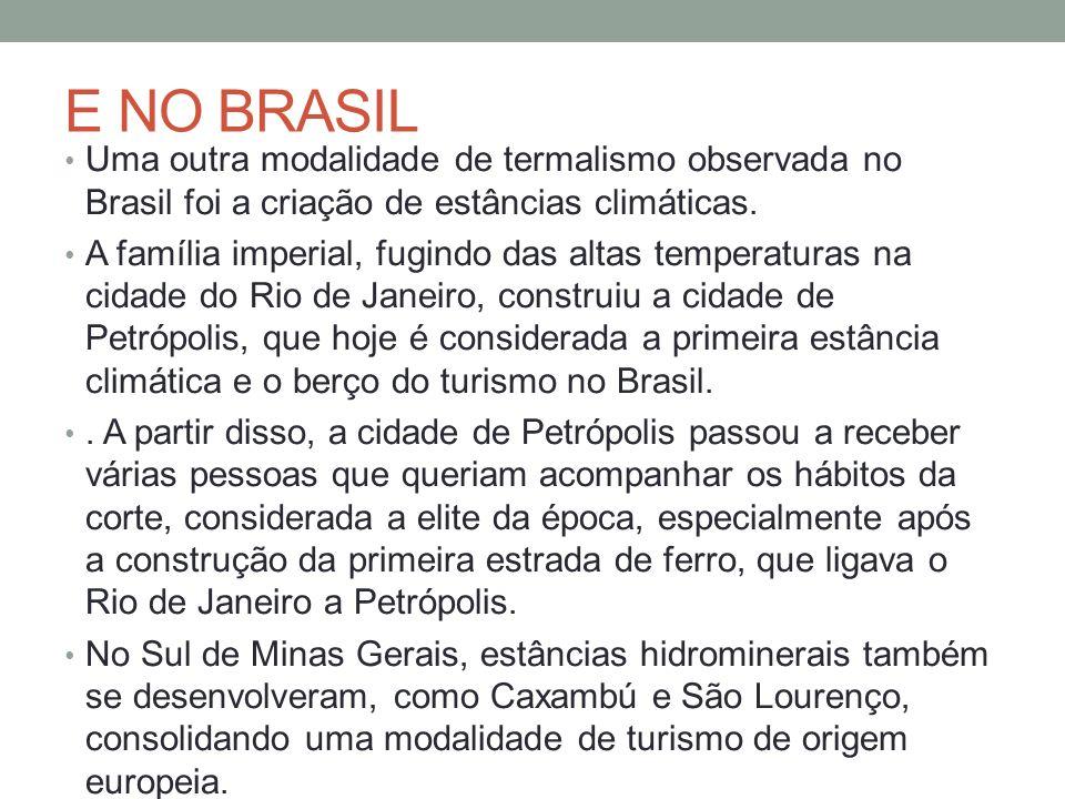 E NO BRASIL Uma outra modalidade de termalismo observada no Brasil foi a criação de estâncias climáticas.