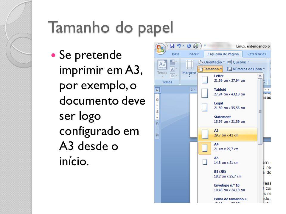 Tamanho do papel Se pretende imprimir em A3, por exemplo, o documento deve ser logo configurado em A3 desde o início.