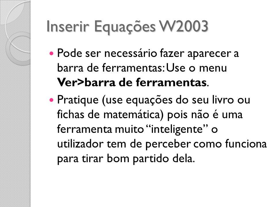Inserir Equações W2003 Pode ser necessário fazer aparecer a barra de ferramentas: Use o menu Ver>barra de ferramentas.
