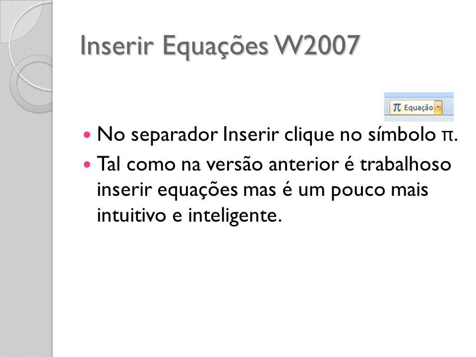 Inserir Equações W2007 No separador Inserir clique no símbolo π.