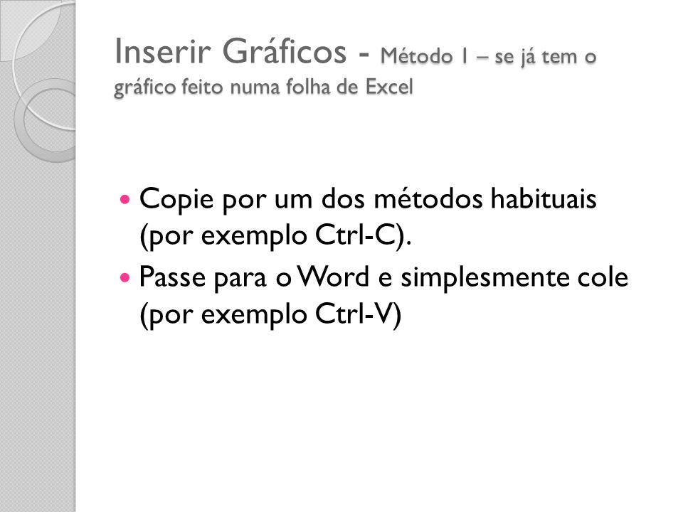 Inserir Gráficos - Método 1 – se já tem o gráfico feito numa folha de Excel