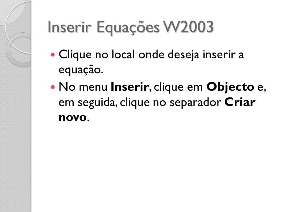 Inserir Equações W2003 Clique no local onde deseja inserir a equação.