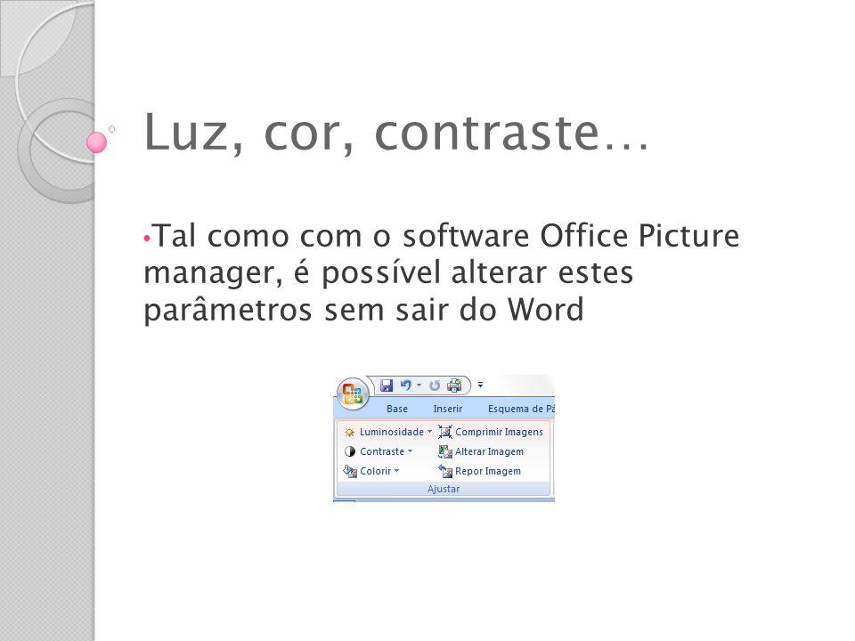 Luz, cor, contraste… Tal como com o software Office Picture manager, é possível alterar estes parâmetros sem sair do Word.