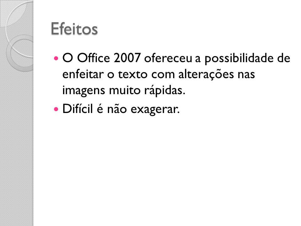 Efeitos O Office 2007 ofereceu a possibilidade de enfeitar o texto com alterações nas imagens muito rápidas.
