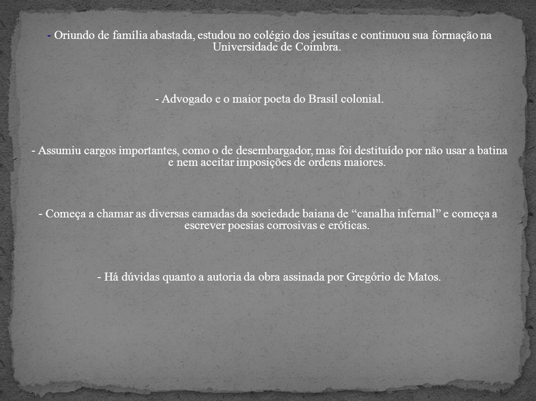 - Oriundo de família abastada, estudou no colégio dos jesuítas e continuou sua formação na Universidade de Coimbra.