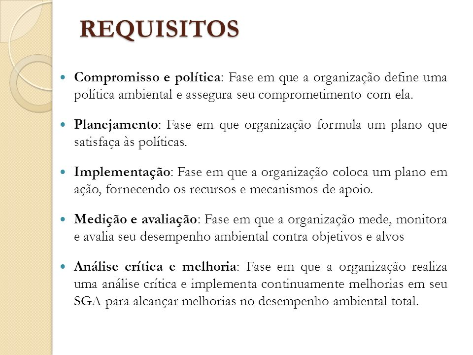 REQUISITOS Compromisso e política: Fase em que a organização define uma política ambiental e assegura seu comprometimento com ela.