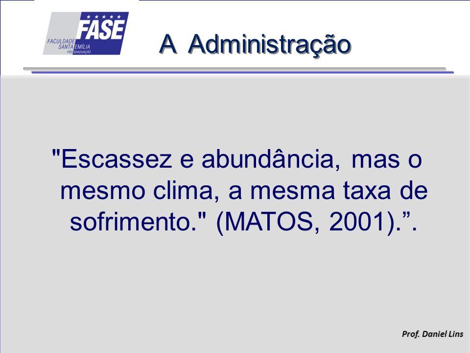 A Administração Escassez e abundância, mas o mesmo clima, a mesma taxa de sofrimento. (MATOS, 2001). .