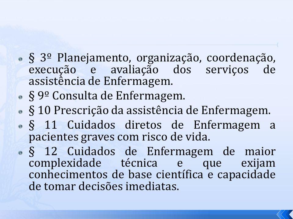§ 3º Planejamento, organização, coordenação, execução e avaliação dos serviços de assistência de Enfermagem.