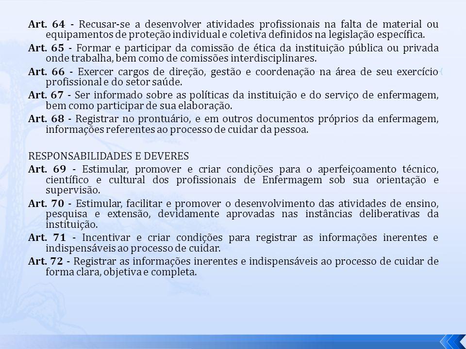 Art. 64 - Recusar-se a desenvolver atividades profissionais na falta de material ou equipamentos de proteção individual e coletiva definidos na legislação específica.