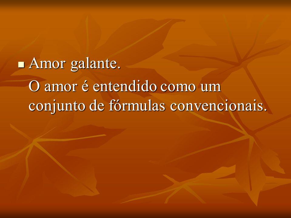 Amor galante. O amor é entendido como um conjunto de fórmulas convencionais.