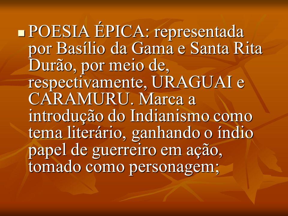 POESIA ÉPICA: representada por Basílio da Gama e Santa Rita Durão, por meio de, respectivamente, URAGUAI e CARAMURU.