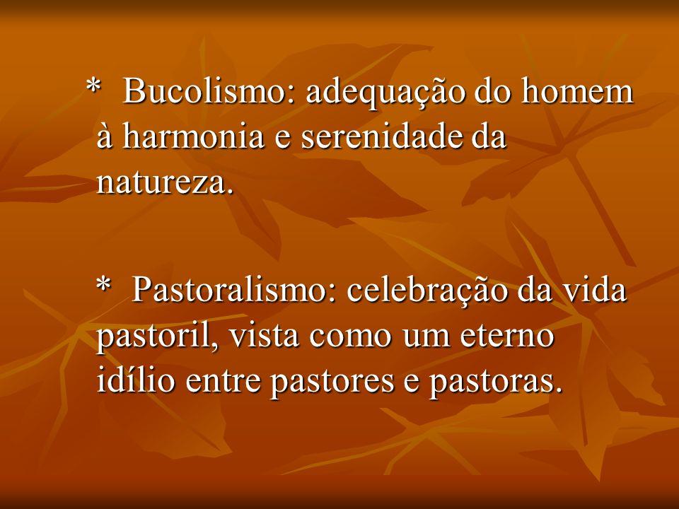* Bucolismo: adequação do homem à harmonia e serenidade da natureza.