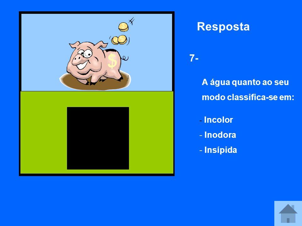 Resposta 7- A água quanto ao seu modo classifica-se em: Inodora