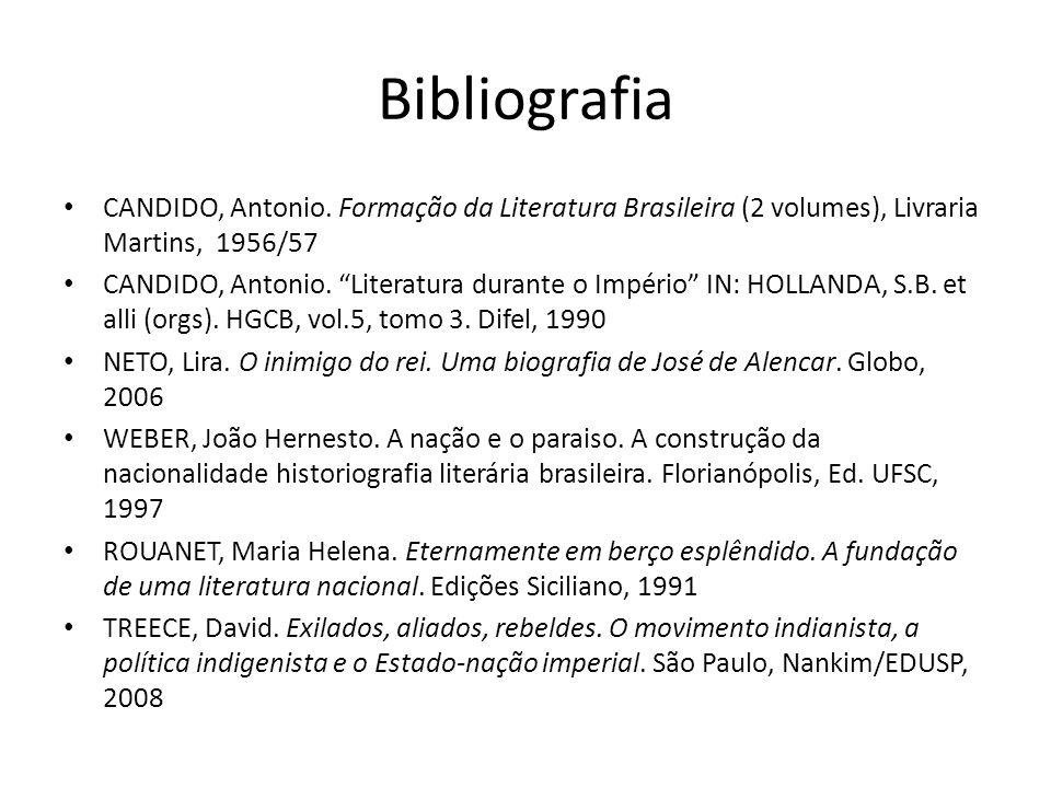 Bibliografia CANDIDO, Antonio. Formação da Literatura Brasileira (2 volumes), Livraria Martins, 1956/57.