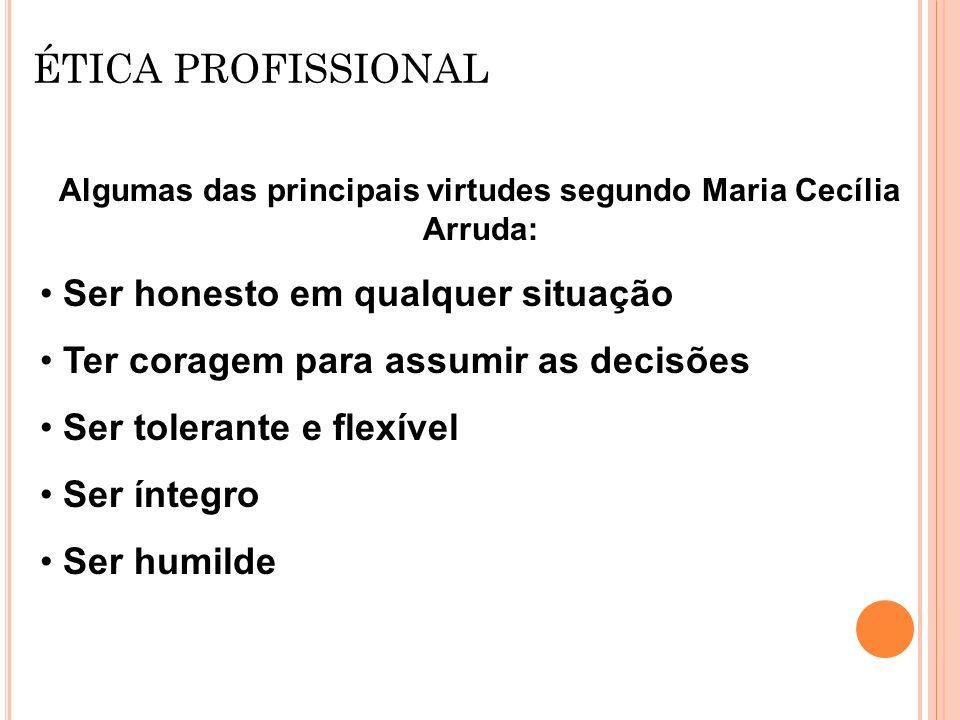 Algumas das principais virtudes segundo Maria Cecília Arruda: