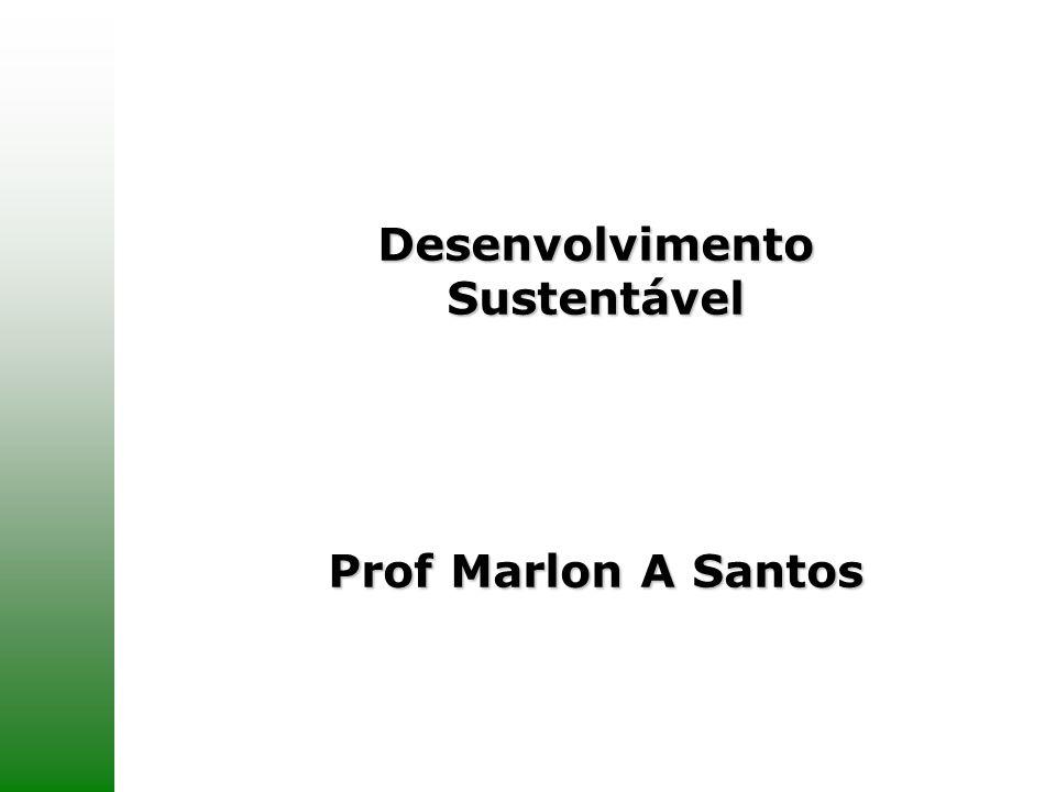 Desenvolvimento Sustentável Prof Marlon A Santos