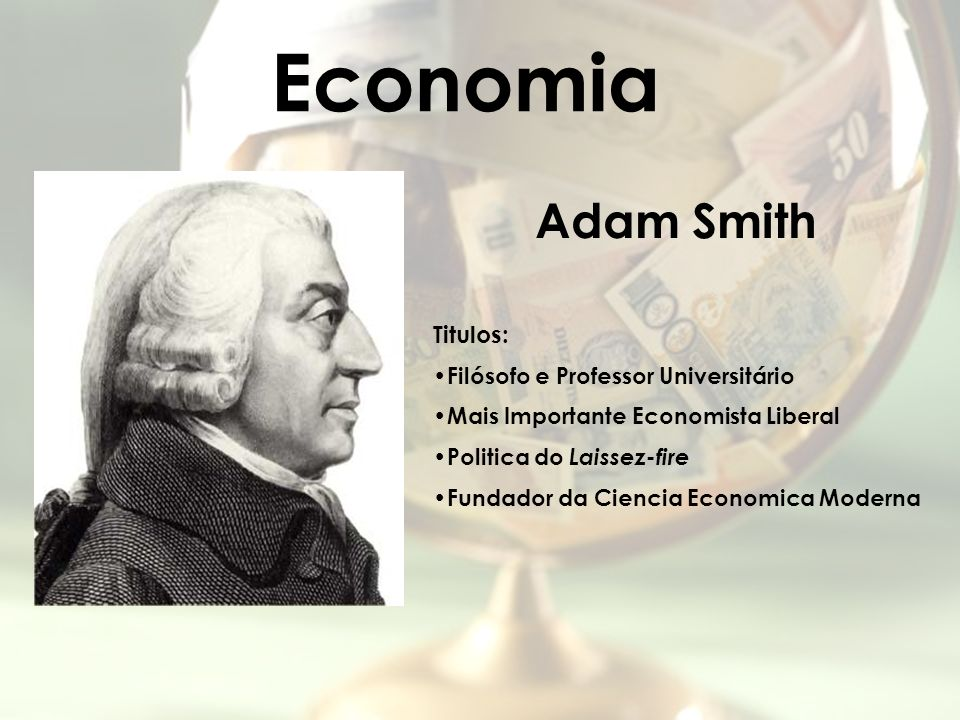 Economia Adam Smith Titulos: Filósofo e Professor Universitário