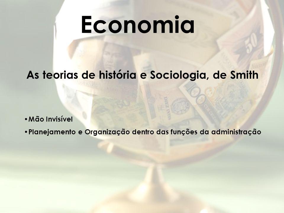 Economia As teorias de história e Sociologia, de Smith Mão Invisível