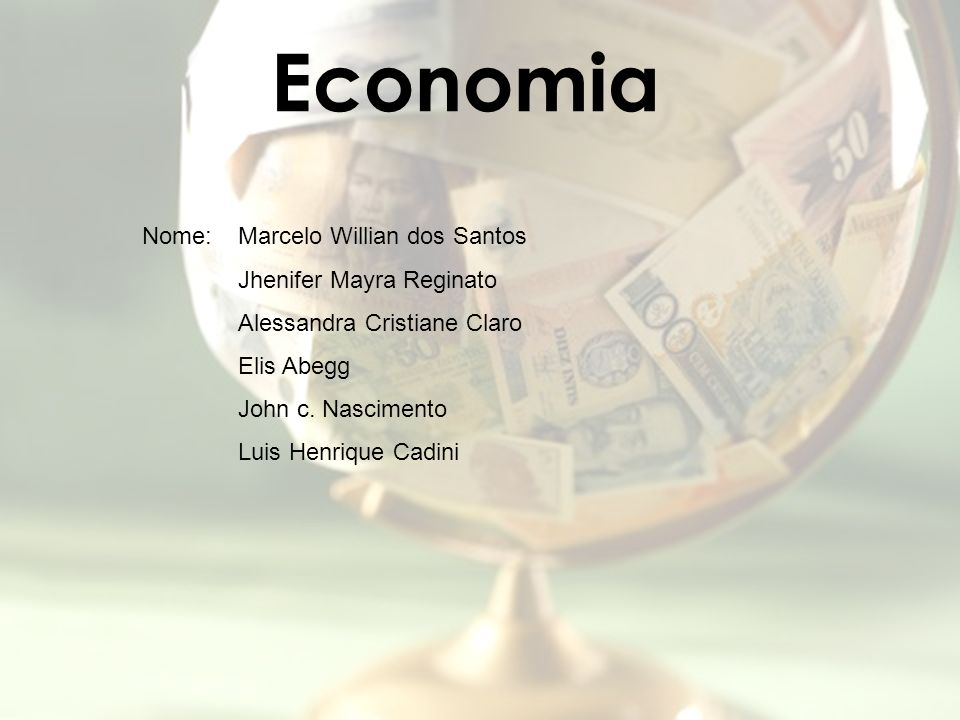 Economia Nome: Marcelo Willian dos Santos Jhenifer Mayra Reginato
