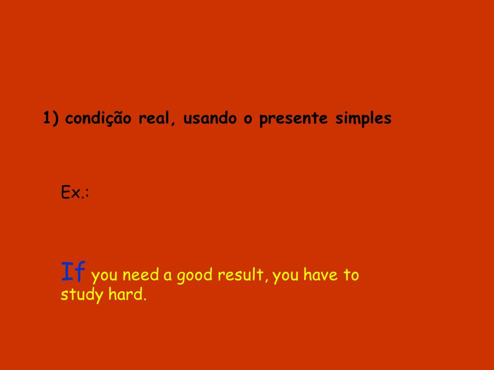 1) condição real, usando o presente simples