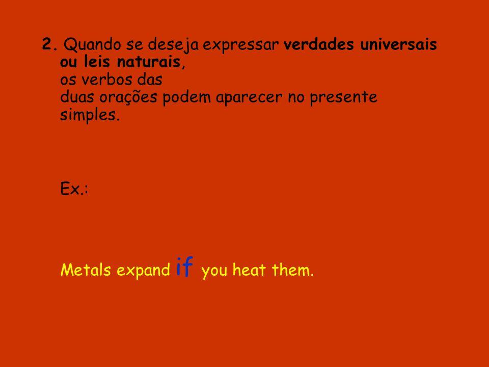 2. Quando se deseja expressar verdades universais ou leis naturais, os verbos das duas orações podem aparecer no presente simples.