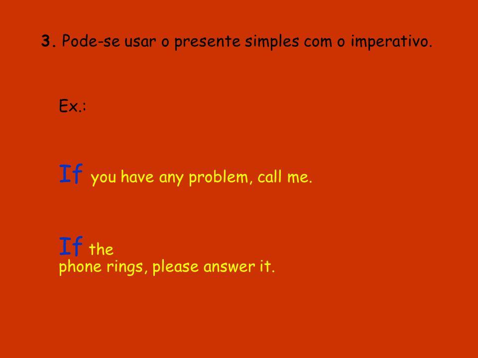 3. Pode-se usar o presente simples com o imperativo.
