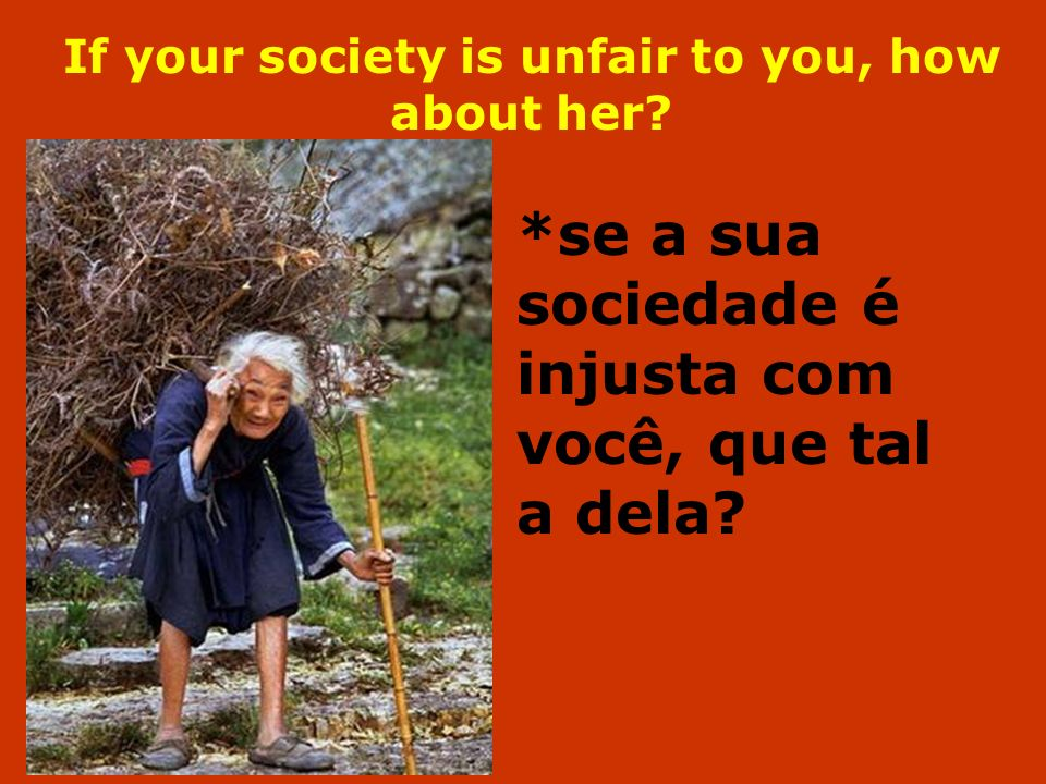If your society is unfair to you, how about her