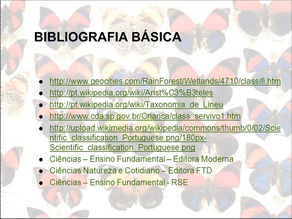 BIBLIOGRAFIA BÁSICA http://www.geocities.com/RainForest/Wetlands/4710/classifi.htm. http://pt.wikipedia.org/wiki/Arist%C3%B3teles.