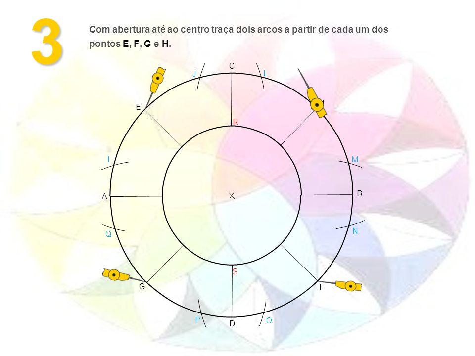 3 Com abertura até ao centro traça dois arcos a partir de cada um dos pontos E, F, G e H. C. J. L.