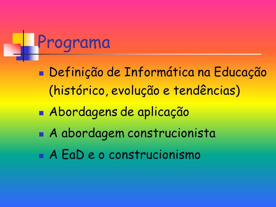 Programa Definição de Informática na Educação (histórico, evolução e tendências) Abordagens de aplicação.