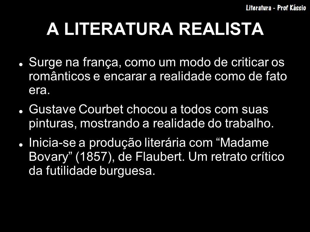 A LITERATURA REALISTASurge na frança, como um modo de criticar os românticos e encarar a realidade como de fato era.
